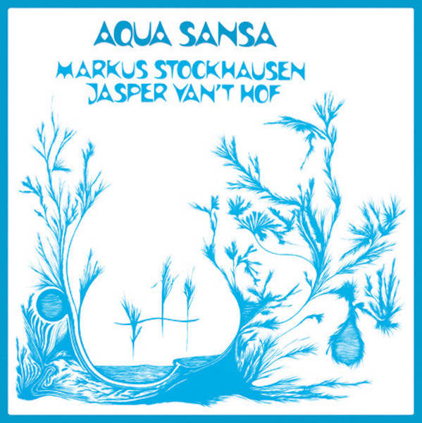 Markus Stockhausen, Jasper Van't Hof, Aqua Sansa, Archeo Recordings, Test Pressing, Dr Rob, Review,